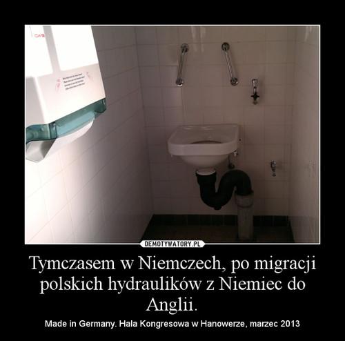 Tymczasem w Niemczech, po migracji polskich hydraulików z Niemiec do Anglii.