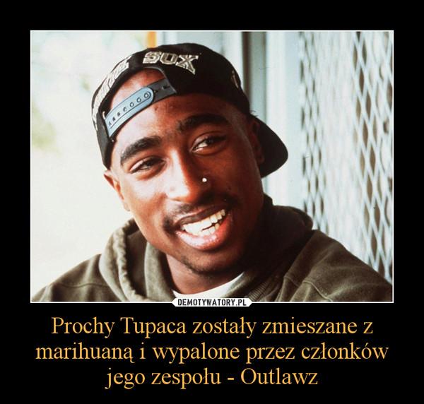 Prochy Tupaca zostały zmieszane z marihuaną i wypalone przez członków jego zespołu - Outlawz –