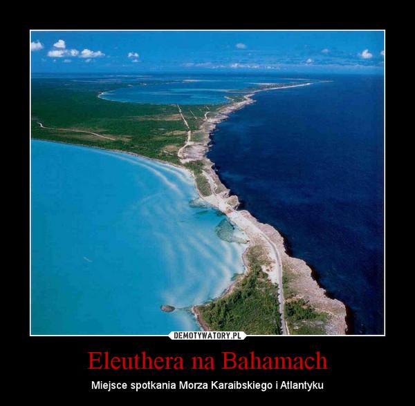 Eleuthera na Bahamach – Miejsce spotkania Morza Karaibskiego i Atlantyku
