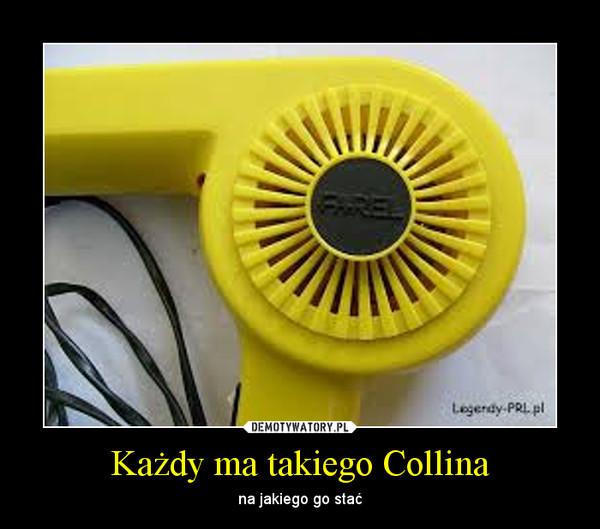 Każdy ma takiego Collina – na jakiego go stać