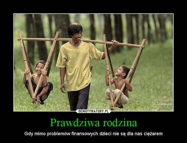 Prawdziwa rodzina – Gdy mimo problemów finansowych dzieci nie są dla nas ciężarem