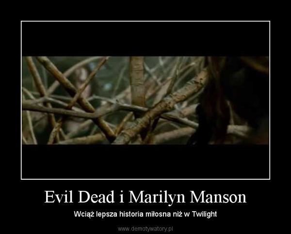 Evil Dead i Marilyn Manson – Wciąż lepsza historia miłosna niż w Twilight
