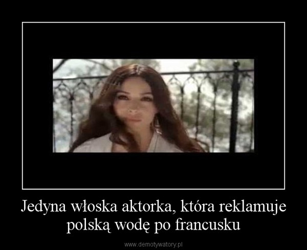 Jedyna włoska aktorka, która reklamuje polską wodę po francusku –