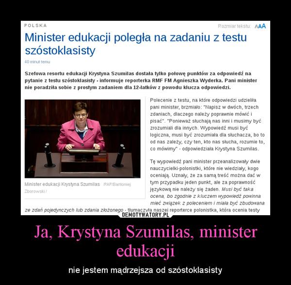 Ja, Krystyna Szumilas, minister edukacji – nie jestem mądrzejsza od szóstoklasisty