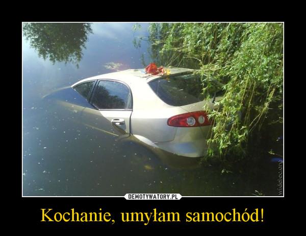 Kochanie, umyłam samochód! –