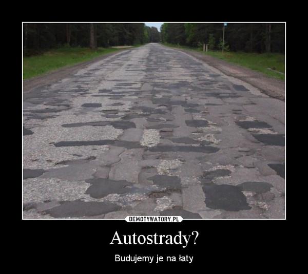 Autostrady? – Budujemy je na łaty