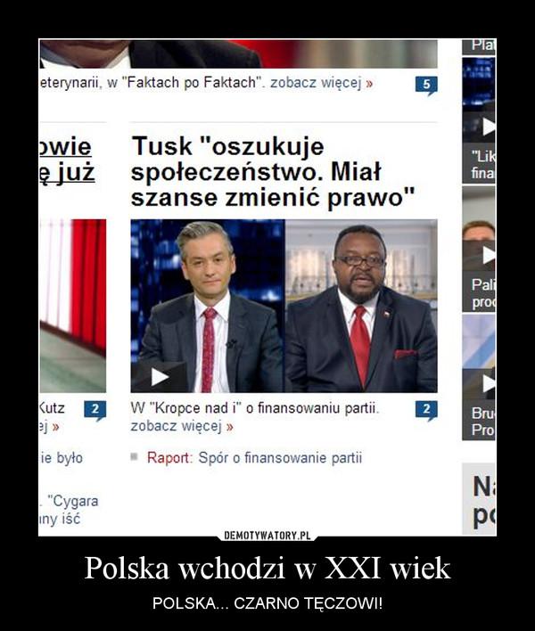 Polska wchodzi w XXI wiek – POLSKA... CZARNO TĘCZOWI!