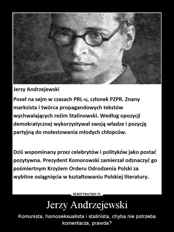 Jerzy Andrzejewski – Komunista, homoseksualista i stalinista, chyba nie potrzeba komentarza, prawda?