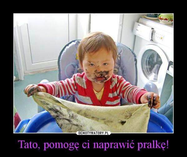 Tato, pomogę ci naprawić pralkę! –