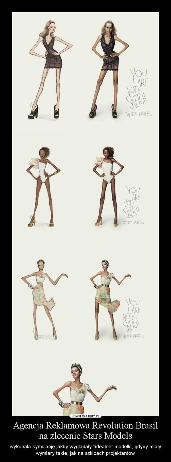 """Agencja Reklamowa Revolution Brasil na zlecenie Stars Models – wykonała symulację jakby wyglądały """"idealne"""" modelki, gdyby miały wymiary takie, jak na szkicach projektantów"""