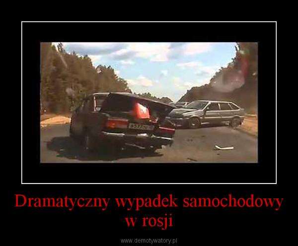 Dramatyczny wypadek samochodowy w rosji –