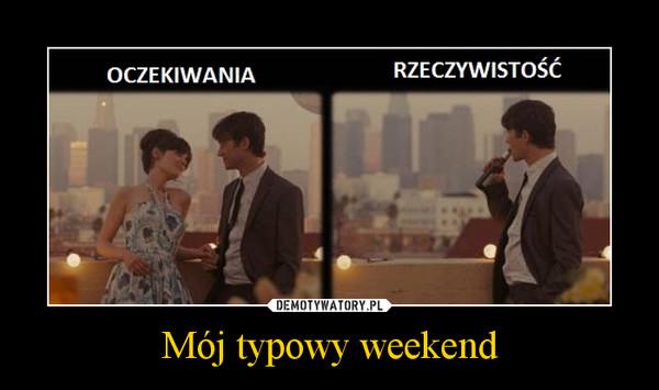 Mój typowy weekend –