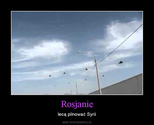 Rosjanie – lecą pilnować Syrii