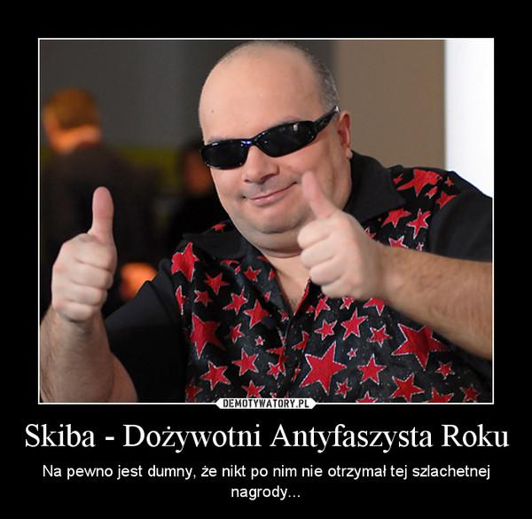 Skiba - Dożywotni Antyfaszysta Roku – Na pewno jest dumny, że nikt po nim nie otrzymał tej szlachetnej nagrody...