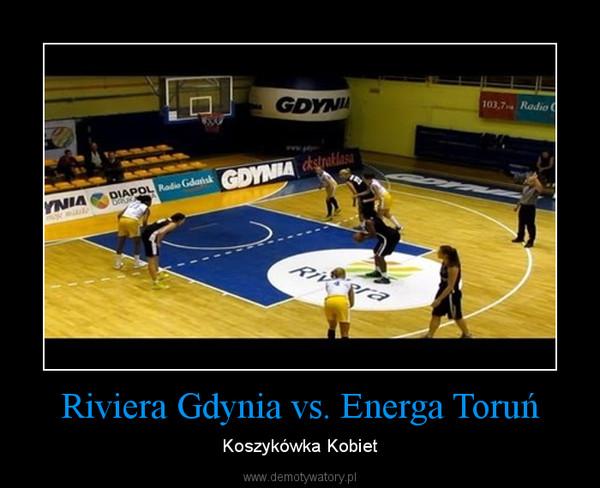 Riviera Gdynia vs. Energa Toruń – Koszykówka Kobiet