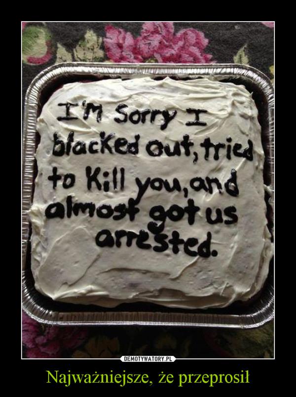 Najważniejsze, że przeprosił –