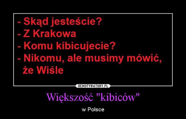 """Większość """"kibiców"""" – w Polsce"""