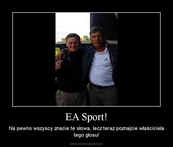 EA Sport! – Na pewno wszyscy znacie te słowa, lecz teraz poznajcie właściciela tego głosu!