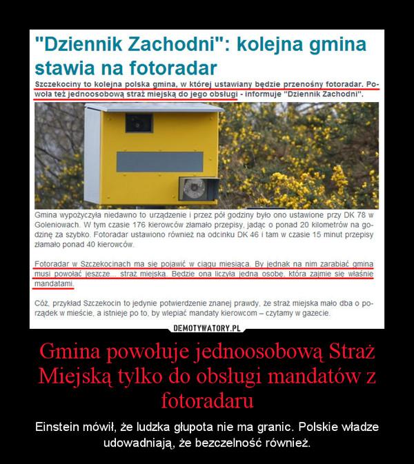 Gmina powołuje jednoosobową Straż Miejską tylko do obsługi mandatów z fotoradaru – Einstein mówił, że ludzka głupota nie ma granic. Polskie władze udowadniają, że bezczelność również.