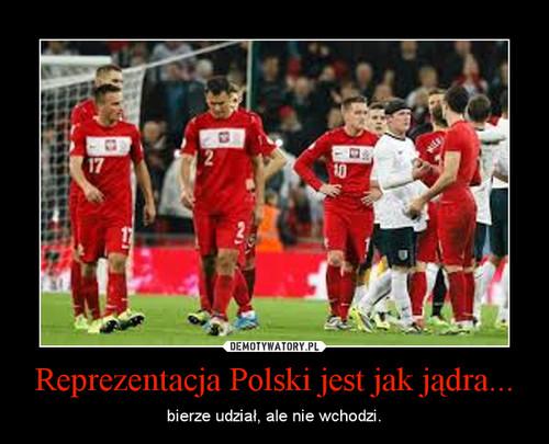 Reprezentacja Polski jest jak jądra...