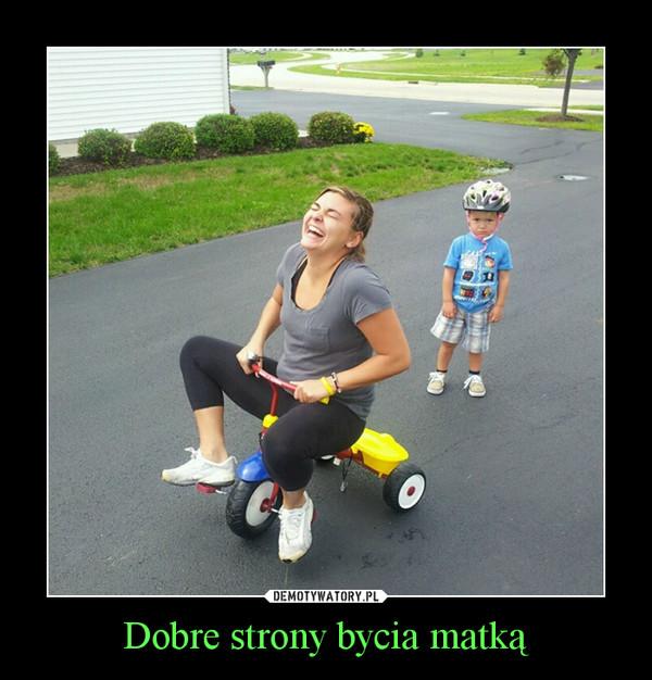 Dobre strony bycia matką –