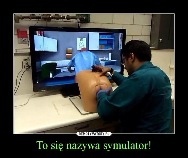To się nazywa symulator! –