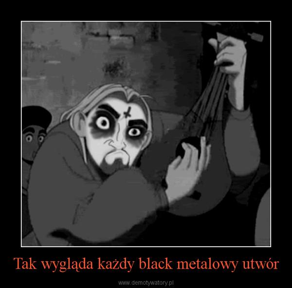 Tak wygląda każdy black metalowy utwór –