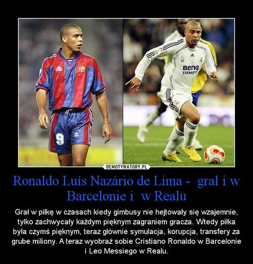 Ronaldo Luís Nazário de Lima -  grał i w Barcelonie i  w Realu