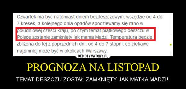 PROGNOZA NA LISTOPAD – TEMAT DESZCZU ZOSTAŁ ZAMKNIĘTY JAK MATKA MADZI!!