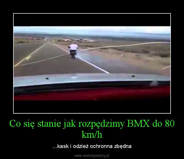 Co się stanie jak rozpędzimy BMX do 80 km/h – ...kask i odzież ochronna zbędna