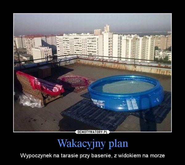 Wakacyjny plan – Wypoczynek na tarasie przy basenie, z widokiem na morze