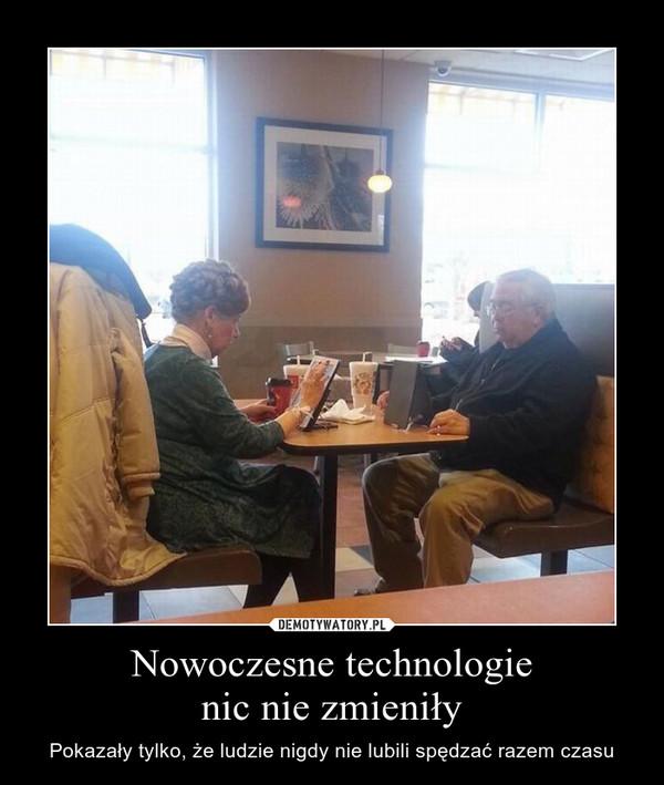 Nowoczesne technologienic nie zmieniły – Pokazały tylko, że ludzie nigdy nie lubili spędzać razem czasu