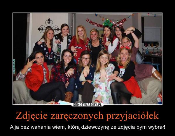 Zdjęcie zaręczonych przyjaciółek – A ja bez wahania wiem, którą dziewczynę ze zdjęcia bym wybrał!