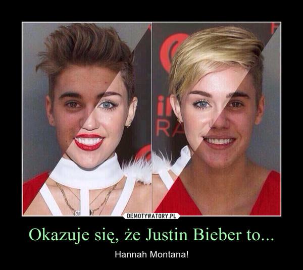 Okazuje się, że Justin Bieber to... – Hannah Montana!