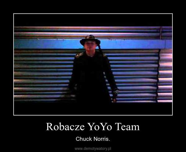Robacze YoYo Team – Chuck Norris.
