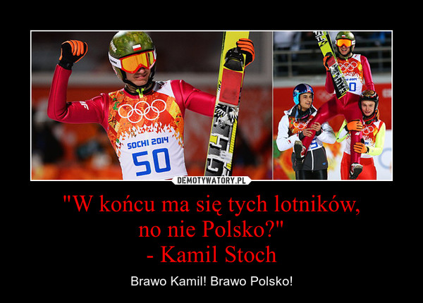 """""""W końcu ma się tych lotników,no nie Polsko?""""- Kamil Stoch – Brawo Kamil! Brawo Polsko!"""