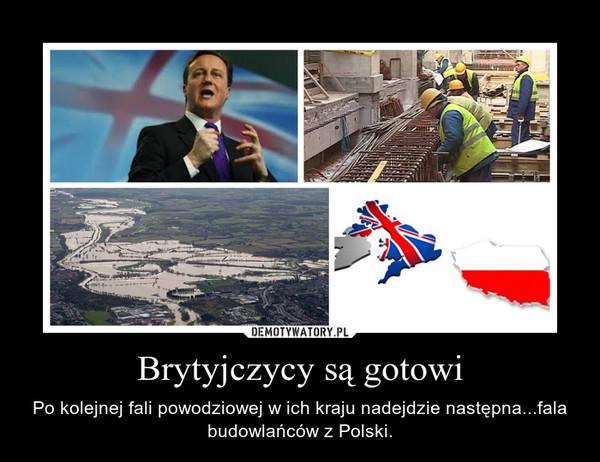 Brytyjczycy są gotowi – Po kolejnej fali powodziowej w ich kraju nadejdzie następna...fala budowlańców z Polski.
