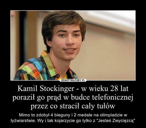 Kamil Stockinger - w wieku 28 lat poraził go prąd w budce telefonicznej przez co stracił cały tułów