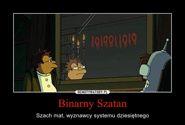 Binarny Szatan – Szach mat, wyznawcy systemu dziesiętnego