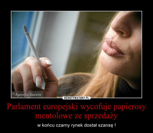 Parlament europejski wycofuje papierosy mentolowe ze sprzedaży – w końcu czarny rynek dostał szansę !