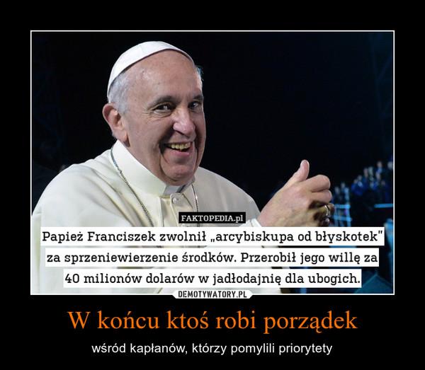 W końcu ktoś robi porządek – wśród kapłanów, którzy pomylili priorytety