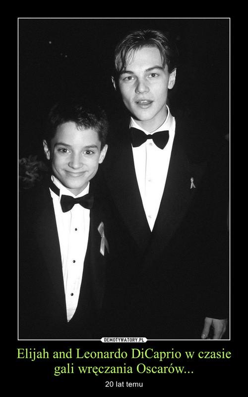 Elijah and Leonardo DiCaprio w czasie gali wręczania Oscarów...