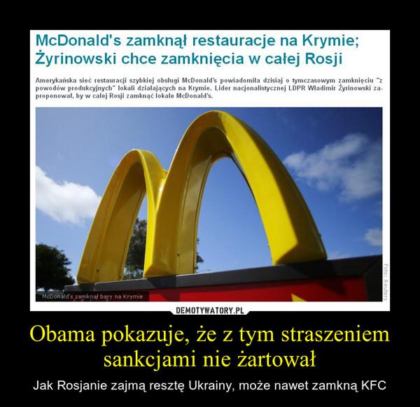 Obama pokazuje, że z tym straszeniem sankcjami nie żartował – Jak Rosjanie zajmą resztę Ukrainy, może nawet zamkną KFC