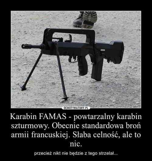 Karabin FAMAS - powtarzalny karabin szturmowy. Obecnie standardowa broń armii francuskiej. Słaba celność, ale to nic.