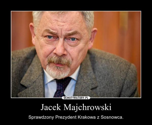 Jacek Majchrowski – Sprawdzony Prezydent Krakowa z Sosnowca.