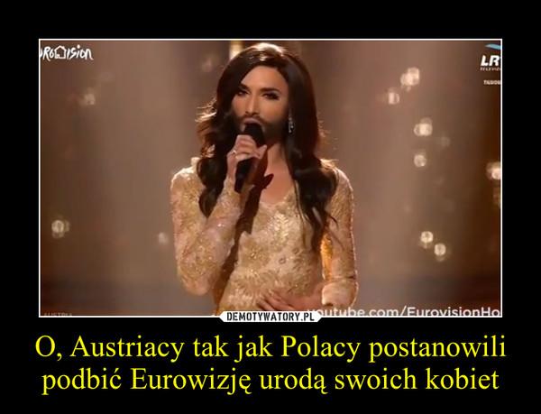 O, Austriacy tak jak Polacy postanowili podbić Eurowizję urodą swoich kobiet –