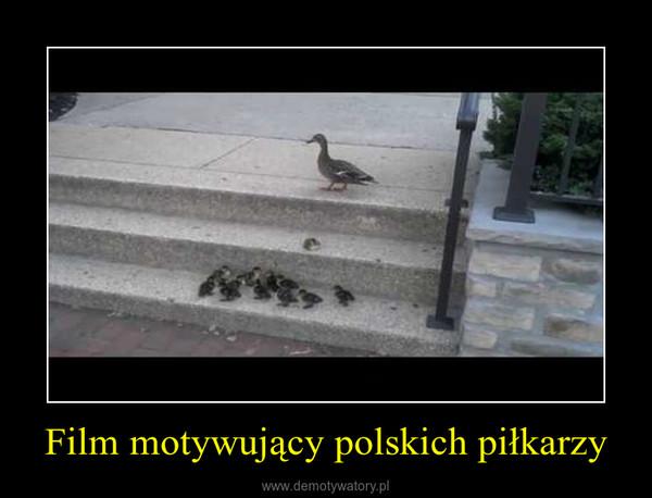 Film motywujący polskich piłkarzy –