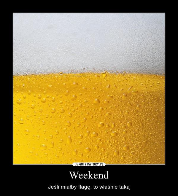 Weekend – Jeśli miałby flagę, to właśnie taką