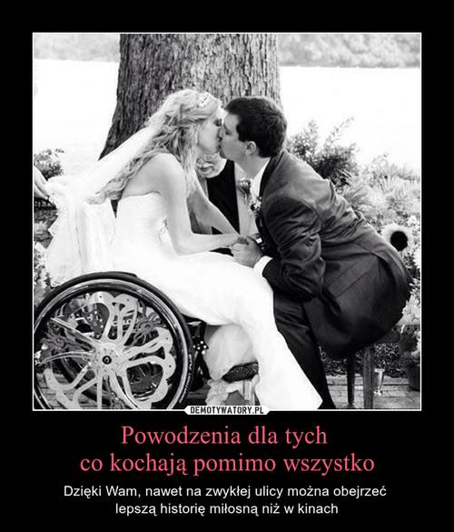 Powodzenia dla tych  co kochają pomimo wszystko