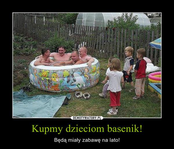 Kupmy dzieciom basenik! – Będą miały zabawę na lato!